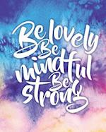 Be Lovely Be Mindful Be Strong