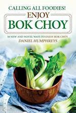 Calling All Foodies! Enjoy BOK Choy