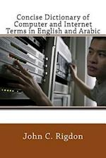 Concise Dictionary of Computer and Internet Terms in English and Arabic