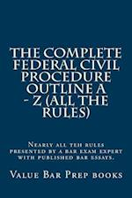 The Complete Federal Civil Procedure Outline a - Z (All the Rules)