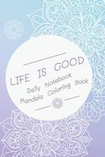 Life Is Good Daily Notebook Mandala Coloring Book