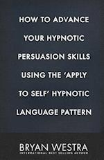 How to Advance Your Hypnotic Persuasion Skills Using the Apply to Self Hypnotic Language Pattern