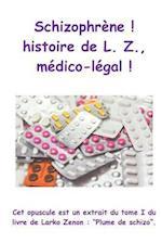Schizophrene ! Histoire de L. Z., Medico-Legal !