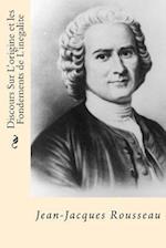 Discours Sur L'Origine Et Les Fondements de L'Inegalite (French Edition)