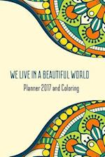 We Live in a Beautiful World Planner 2017 and Coloring