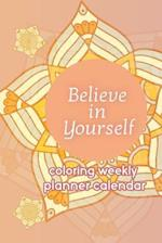 Believe in Yourself Coloring Weekly Planner Calendar