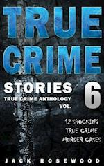 True Crime Stories Volume 6