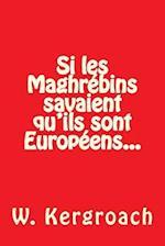 Si Les Maghrebins Savaient Qu'ils Sont Europeens...