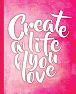 Create a Life You Love, Quote Inspirational Writing Journal