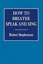 How to Breathe Speak and Sing