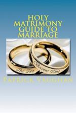 Holy Matrimony Guide to Marriage
