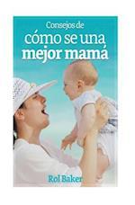 Consejos de Como Ser Una Mejor Mama.