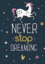 Unicorn Notebook Never Stop Dreaming