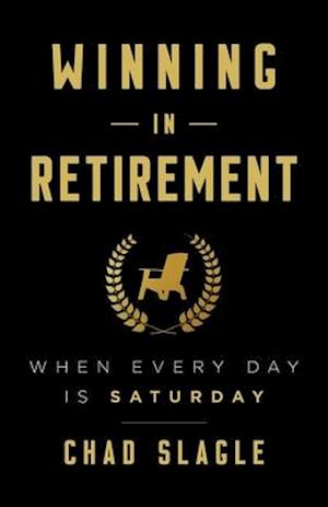 Winning in Retirement: When Every Day Is Saturday