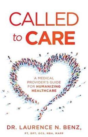 Called to Care: A Medical Provider's Guide for Humanizing Healthcare