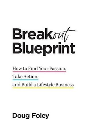 Breakout Blueprint: How to Find Your Passion, Take Action, and Build a Lifestyle Business