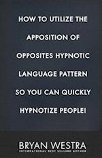 How to Utilize the Apposition of Opposites Hypnotic Language Pattern So You Can Quickly Hypnotize People!