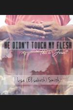 He Didn't Touch My Flesh