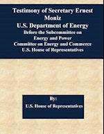 Testimony of Secretary Ernest Moniz U.S. Department of Energy Before the Subcommittee on Energy and Power Committee on Energy and Commerce U.S. House