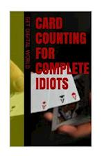 Card Counting for Complete Idiots
