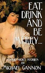 Eat, Drink and Be Merry...