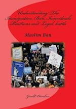 Understanding the Immigration Ban, Individuals Reactions and Legal Battle
