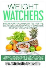 Weight Watchers Smart Points Cookbook 100 + of the Best Collection of Weight Watchers Recipes for Happiness and Rapid Fat Loss.