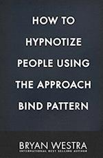 How to Hypnotize People Using the Approach Bind Pattern