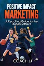 Positive Impact Marketing - A Recruiting Guide for the Student-Athlete