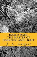 Roald Dahl the Master of Darkness and Light