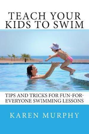 Bog, paperback Teach Your Kids to Swim af Karen Murphy