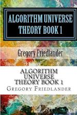 Algorithm Universe Theory Book 1