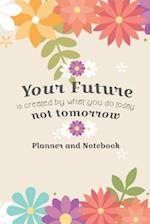 Your Future Is Created by What You Do Today Not Tomorrow Planner and Notebook