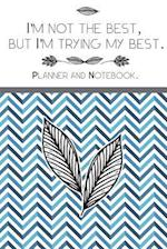 I'm Not the Best, But I'm Trying My Best.Planner and Notebook
