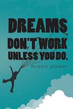 Dreams Don't Work Unless You Do.Project Planner