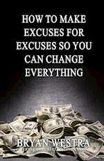 How to Make Excuses for Excuses So You Can Change Everything