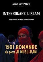 Interrogare L'Islam. 1501 Domande Da Porre AI Musulmani