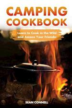 Camping Cookbook - Learn to Cook in the Wild and Amaze Your Friends!