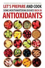 Let's Prepare and Cook Some Mouthwatering Dishes Rich in Antioxidants