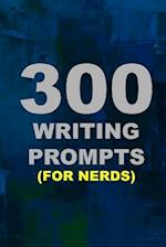 300 Writing Prompts (for Nerds)