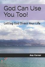 God Can Use You Too!
