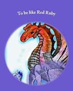 To Be Like Red Ruby