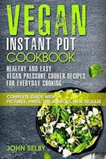 Vegan Instant Pot Cookbook - Healthy and Easy Vegan Pressure Cooker Recipes for Everyday Cooking