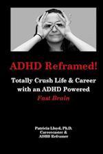 ADHD Reframed!