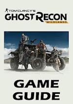 Tom Clancy's Ghost Recon Wildlands - Game Guide