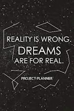 Reality Is Wrong. Dreams Are for Real.-Project Planner