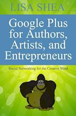 Google Plus for Authors Artists and Entrepreneurs