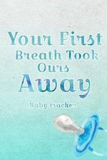 Your First Breath Took Ours Away- Baby Tracker