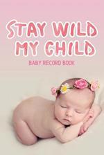 Stay Wild My Child - Baby Record Book