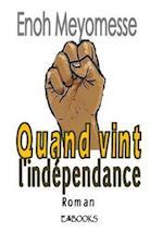 Quand Vint L'Independance